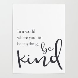 In a world where you can be anything, be kind Poster