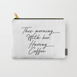 This morning with her having coffee, Johnny Cash Quote Carry-All Pouch