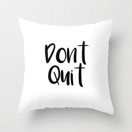 dont quit Throw Pillow