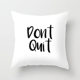 dont quit Throw Pillow