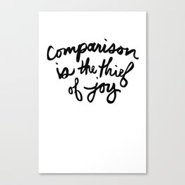 Comparison is the thief of joy (black and white) Canvas Print