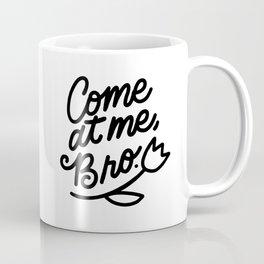 come at me bro x typography Coffee Mug