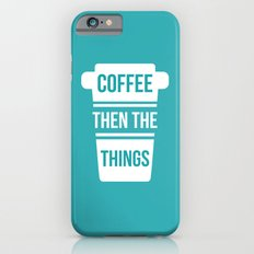Coffee Then the Things Slim Case iPhone 6s