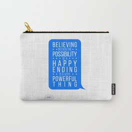 Believing in Happy Endings Carry-All Pouch