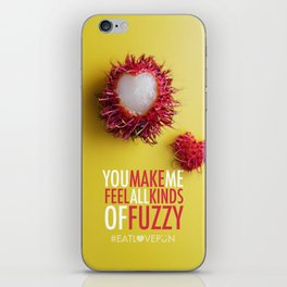 You Make Me Feel All Kinds of Fuzzy iPhone Skin