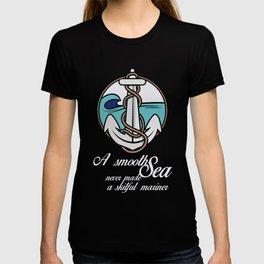 A smooth sea never made a skilful mariner. T-shirt