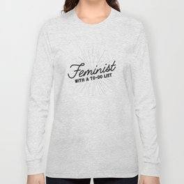 Feminist With a To-Do List Long Sleeve T-shirt