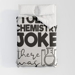 I Told A Chemistry Joke There Was No Reaction Duvet Cover