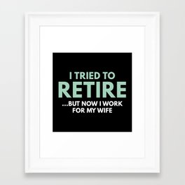 I Tried To Retire Framed Art Print