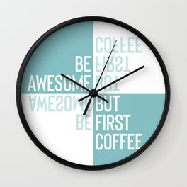 BE AWESOME - BUT FIRST COFFEE | turquoise Wall Clock