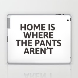 Home is where the pants aren't Laptop & iPad Skin