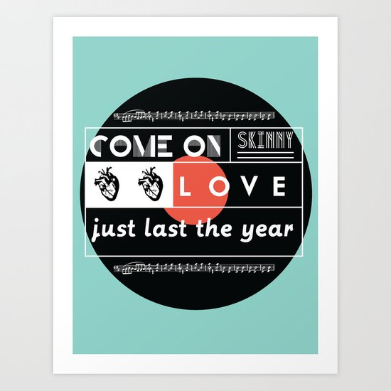 """come on skinny love, just last the year.""  Art Print"