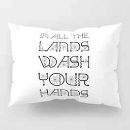 In All The Lands Wash Your Hands Pillow Sham