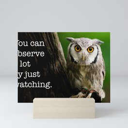 You Can Observe A Lot By Just Watching Mini Art Print