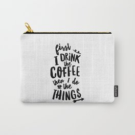First I Drink the Coffee then I Do the Things black and white typography poster home wall decor Carry-All Pouch