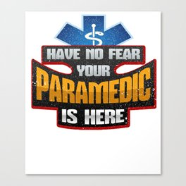 EMT Have No Fear Your Paramedic is Here Canvas Print