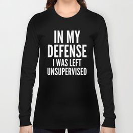 In My Defense I Was Left Unsupervised (Black & White) Long Sleeve T-shirt
