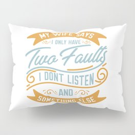 My Wife Says... Fun For Husbands Pillow Sham