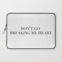 DON'T GO BREAKING MY HEART Laptop Sleeve