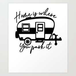 Home is Where You Park It RV Camper Art Print