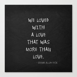 We Loved With A Love Canvas Print