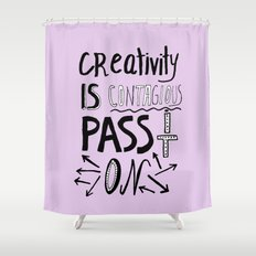 Creativity is Contagious pass it on Shower Curtain
