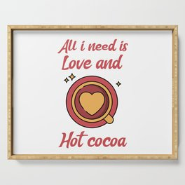 All i need is love and hot cocoa Serving Tray