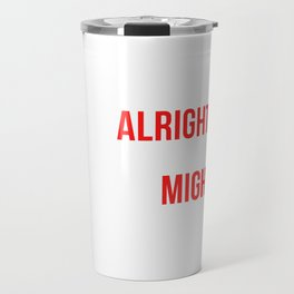 It's Alright Not To Be All Might Travel Mug
