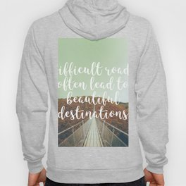 Difficult roads often lead to beautiful destinations Hoody