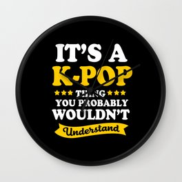Kdrama Funny Kpop Thing You Wouldnt Understand Wall Clock
