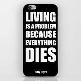 """""""Living is a problem because everything dies"""" - Biffy Clyro iPhone Skin"""