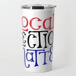 Local Elections Matter Travel Mug