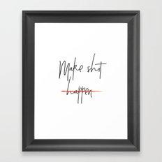Make Shit Happen Framed Art Print