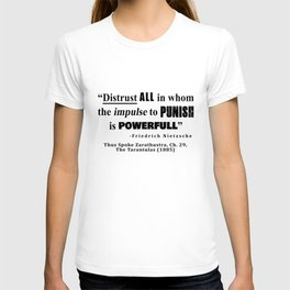 Distrust ALL in whom the impulse to punish is powerfull T-shirt