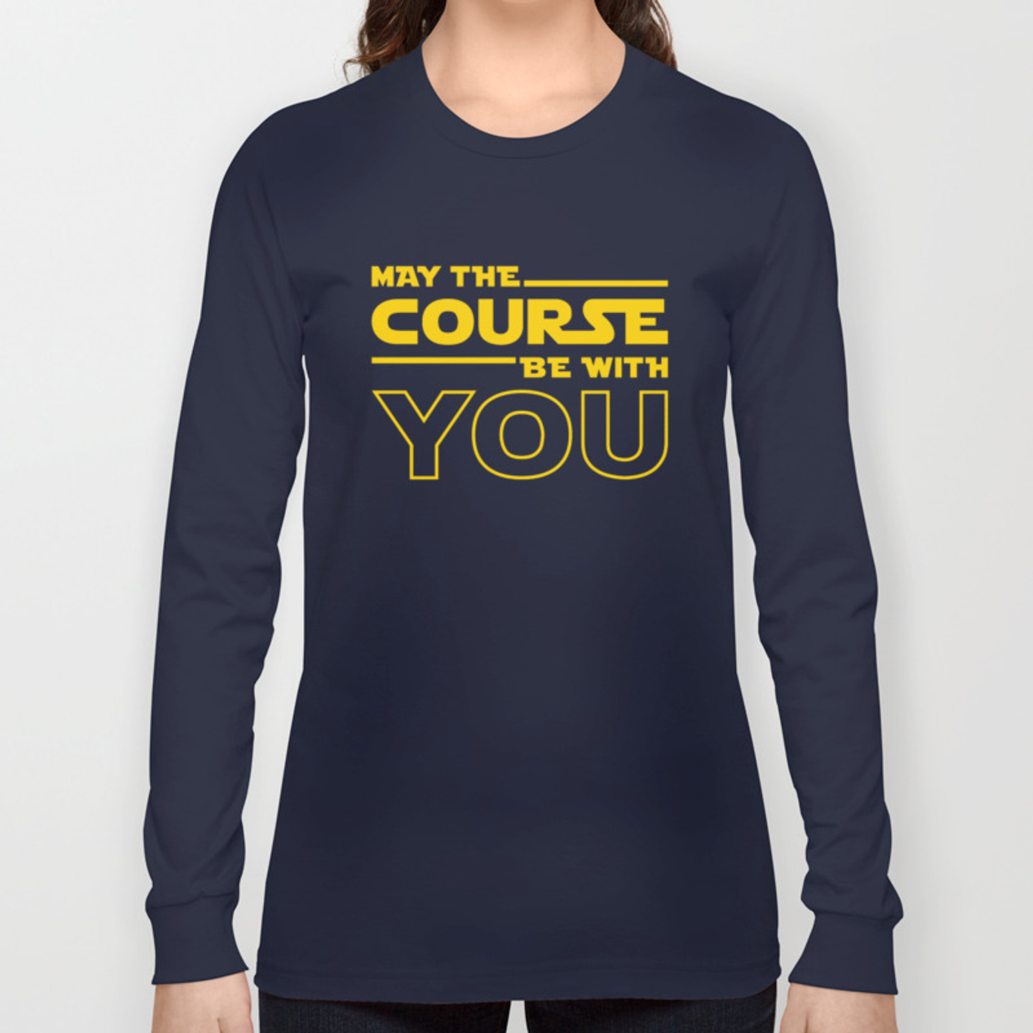 d92a9b97 May The Course Be With You Long Sleeve T-shirt by brogressproject ...