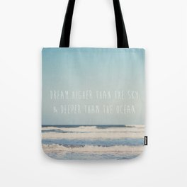 dream higher than the sky & deeper than the ocean ... Tote Bag