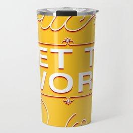 GET TO WORK! Travel Mug