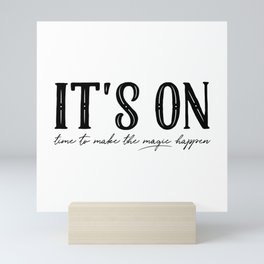 It's On. Time To Make The Magic Happen. Mini Art Print