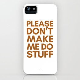 PLEASE DON'T MAKE ME DO STUFF iPhone Case