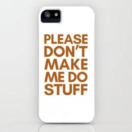 PLEASE DON'T MAKE ME DO STUFF iPhone Case
