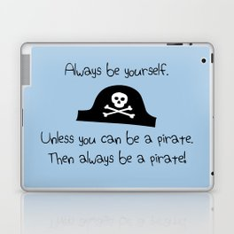 Always Be Yourself, Unless You Can Be A Pirate Laptop & iPad Skin