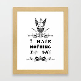 I Have Nothing To Say Framed Art Print