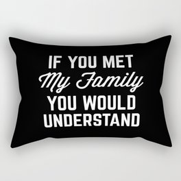 If You Met My Family Funny Quote Rectangular Pillow