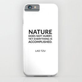 Lao Tzu quotes - Nature does not hurry, yet everything is accomplished. iPhone Case