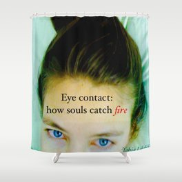 Eye contact:  how souls catch fire. Shower Curtain