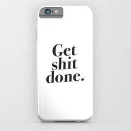 Get shit done. iPhone Case