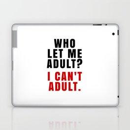 WHO LET ME ADULT? I CAN'T ADULT. (Crimson & Black) Laptop & iPad Skin