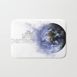 world isn't perfect Bath Mat