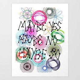 Maybe Art Print