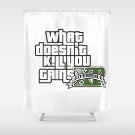 What Doesn't Kill You Gains XP Shower Curtain